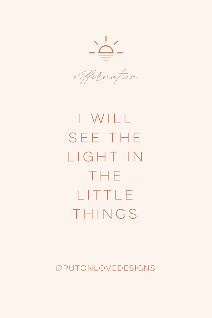 Positive Affirmation: I will see the light in the little things