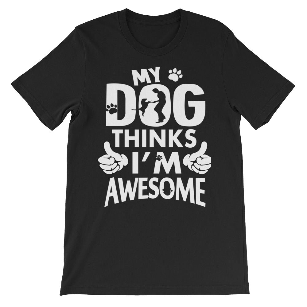 My Dog Thinks I'm Awesome Short-Sleeve T-Shirt - Wild Pet Styles