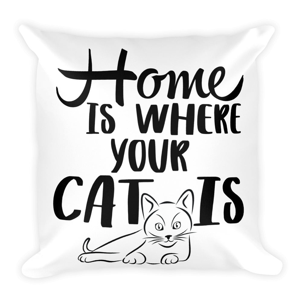 Home is Where Your Cat Is Square Pillow
