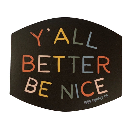 Y'all Better Be Nice - Vinyl Sticker