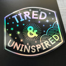 Tired and Uninspired -- Hologram Vinyl Sticker