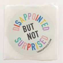 Disappointed but not Surprised - Vinyl Sticker (small)