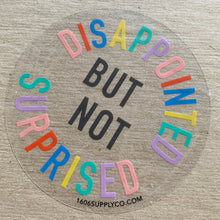 Disappointed but not Surprised - Vinyl Sticker