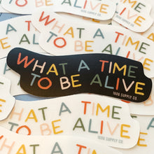 What a Time To Be Alive - Vinyl Sticker Clear