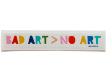 Bad Art is Better Than No Art Sticker