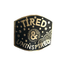 Tired and Uninspired Enamel Pin - Mini