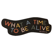What a Time To Be Alive - Vinyl Sticker Black