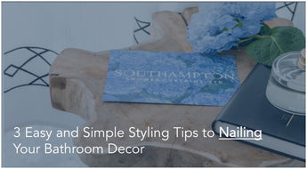 3 Easy and Simple Styling Tips to Nailing Your Bathroom