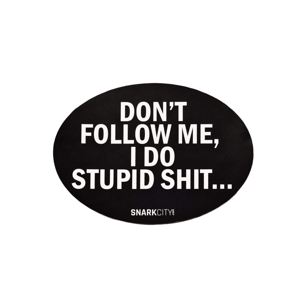 """Don't Follow Me, I Do Stupid Shit..."" Car Magnet"