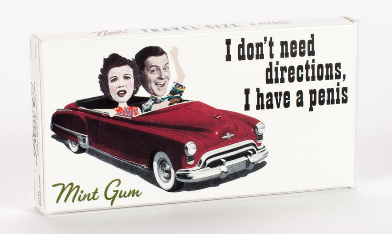 I Don't Need Directions. I Have A Penis. Gum