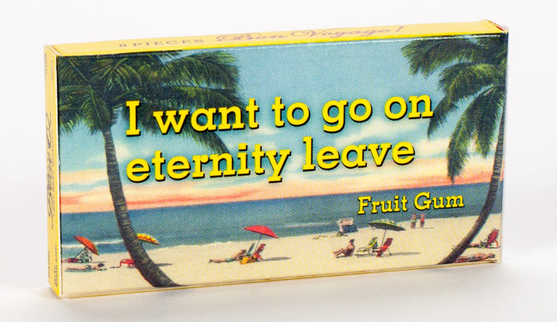 I Want To Go On Eternity Leave. Gum