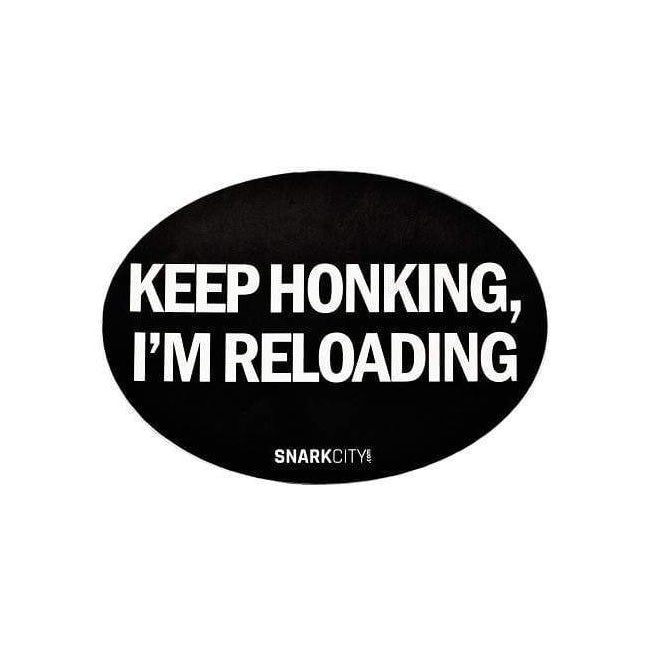 """Keep Honking, I'm Reloading"" Car Sticker"