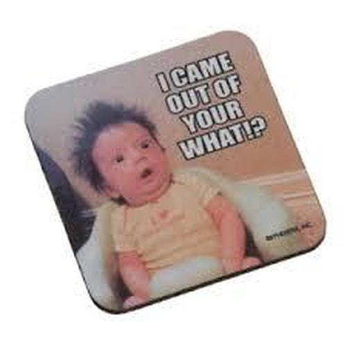 """I Came Out of What"" Coaster"