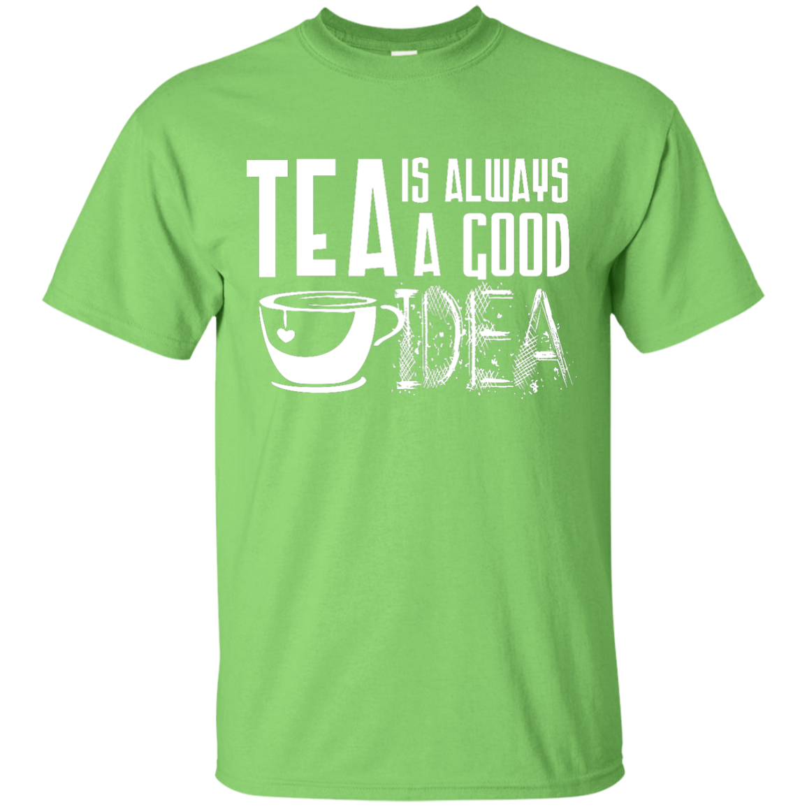 Tea Is Always A Good Idea - WHITE - T Shirt - OMG I Love Tea