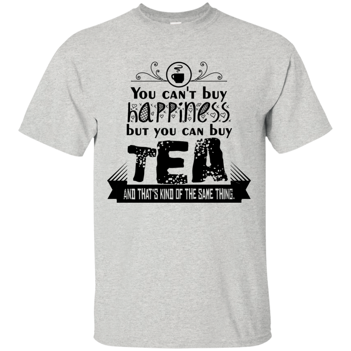 You Can't Buy Happiness But You Can Buy Tea And That's Kind Of The Same Thing - T-Shirt - OMG I Love Tea