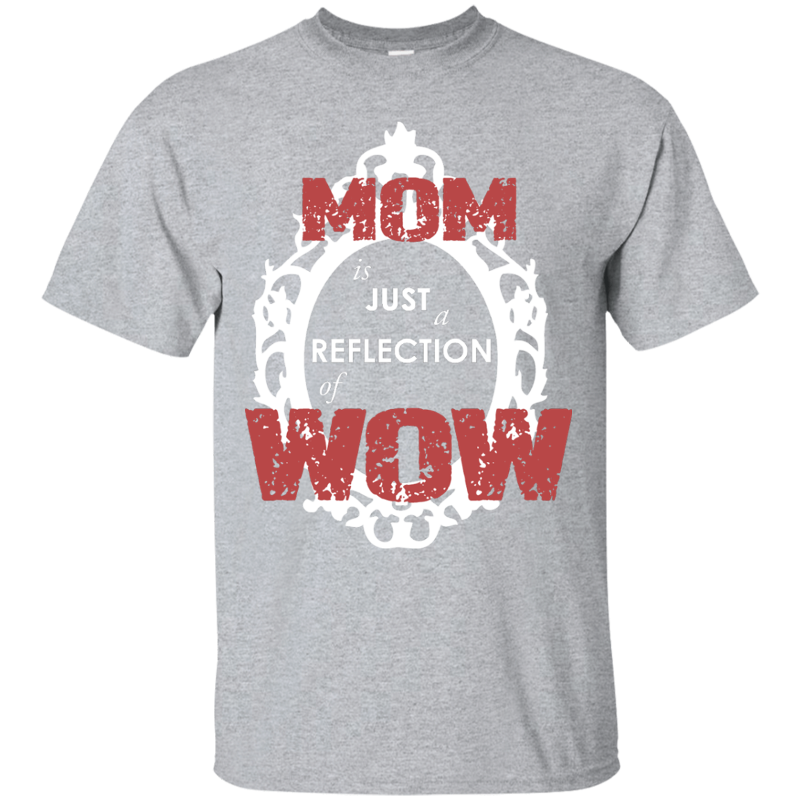 MOM Is Just A Reflection Of WOW - T-Shirt - OMG I Love Mom