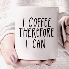 """I Coffee Therefore I Can"" - 11oz mug"