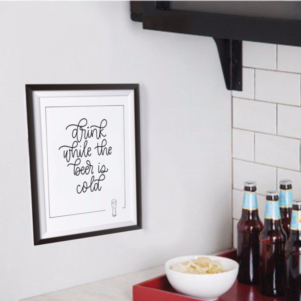 """Drink While the Beer is Cold"" - wall art quote"