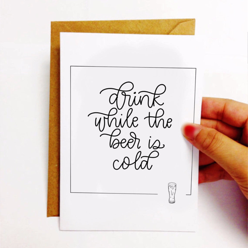 """Drink While the Beer is Cold"" - greeting card"