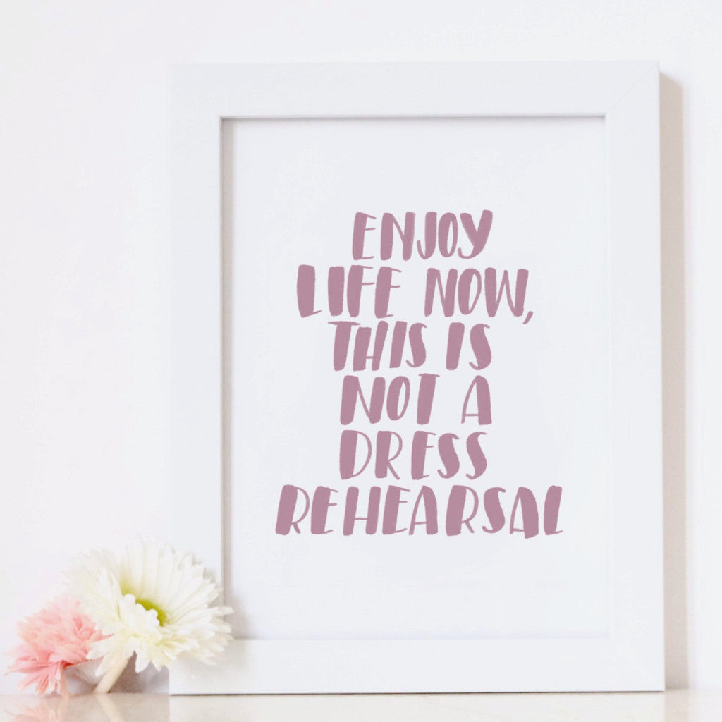 """Not a Dress Rehearsal"" - foiled wall art quote"