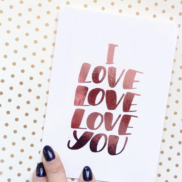 """I love love love you"" - foiled greeting card"