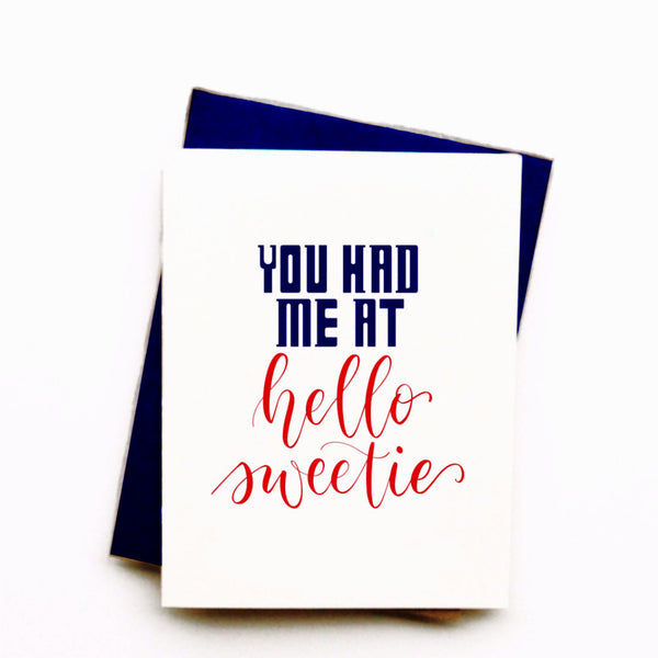 """You Had Me at Hello Sweetie"" - foiled greeting card"