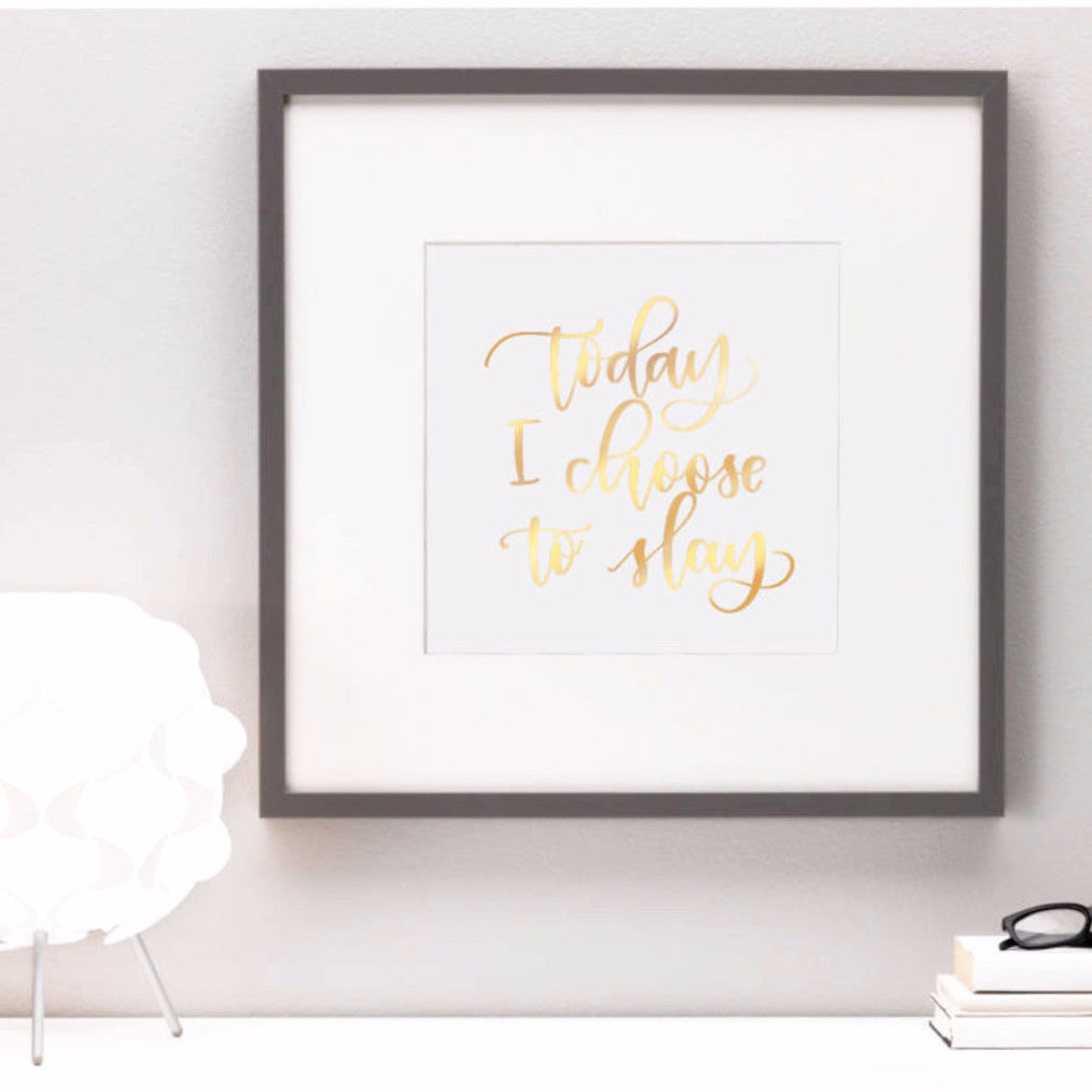 """Today I Choose to Slay"" - foiled wall art quote"