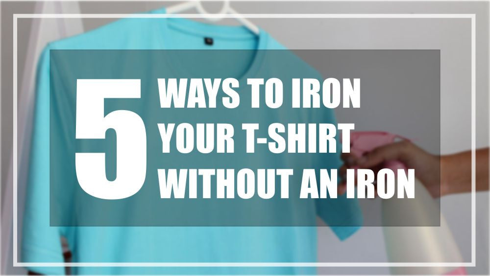 5 Ways to Iron your T-shirt without an Iron!
