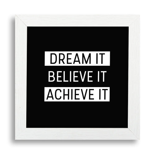 Dream It. Believe It. Achieve It Desk Frame - Teezo Lifestyle