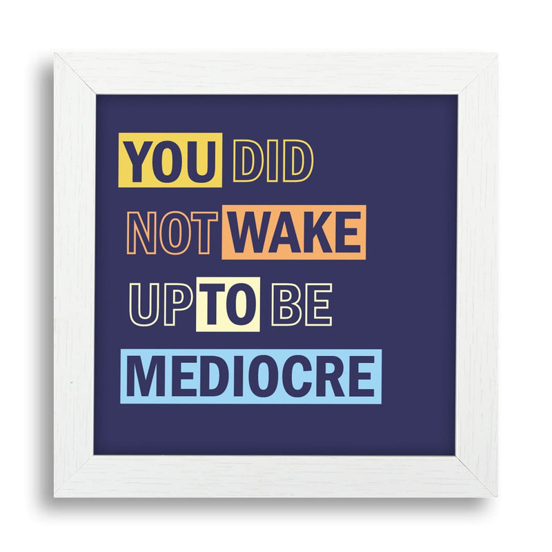 You Did Not Wake Up To Be Mediocre Desk Frame - Teezo Lifestyle