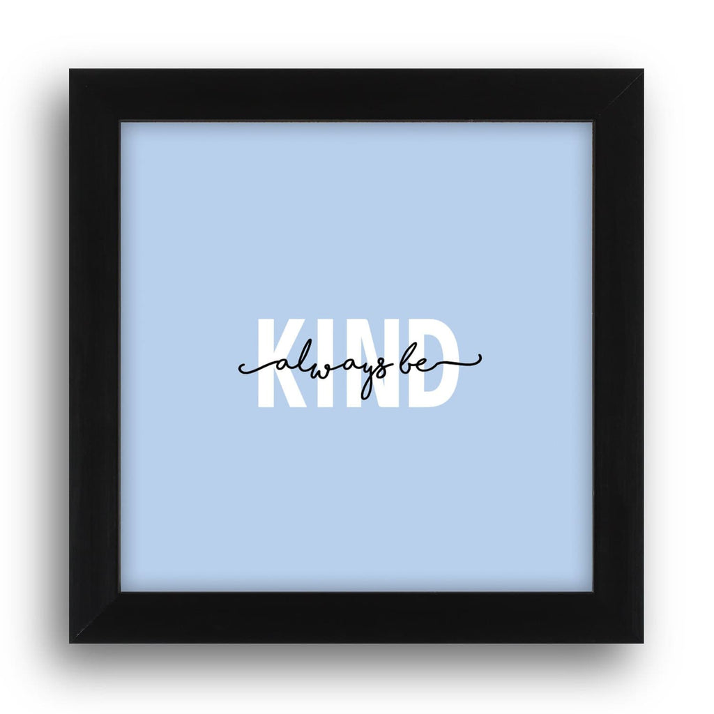 Always Be Kind Desk Frames - Teezo Lifestyle