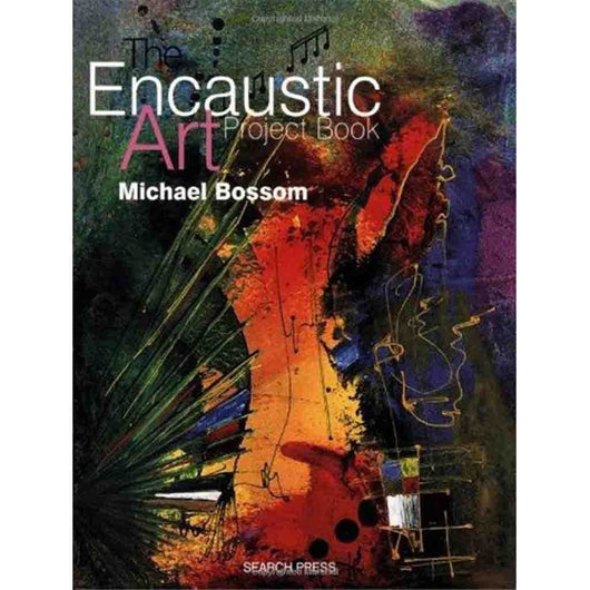 The Encaustic Art Project Book - Art Academy Direct