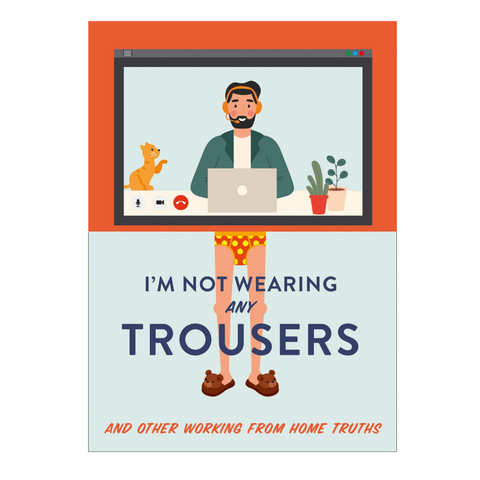ONLY ONE LEFT! I'm Not Wearing Any Trousers - Working From Home Book