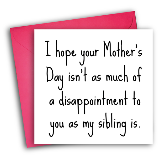 DISAPPOINTMENT SIBLING (MOTHER'S DAY)