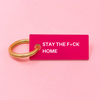 STAY THE F HOME KEYCHAIN - Hipimi