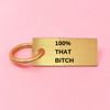100% THAT BITCH KEYCHAIN - Hipimi