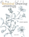 Botanical Drawing - A Step-by-Step Guide to Drawing Flowers, Vegetables, Fruit and other Plant Life by Penny Brown