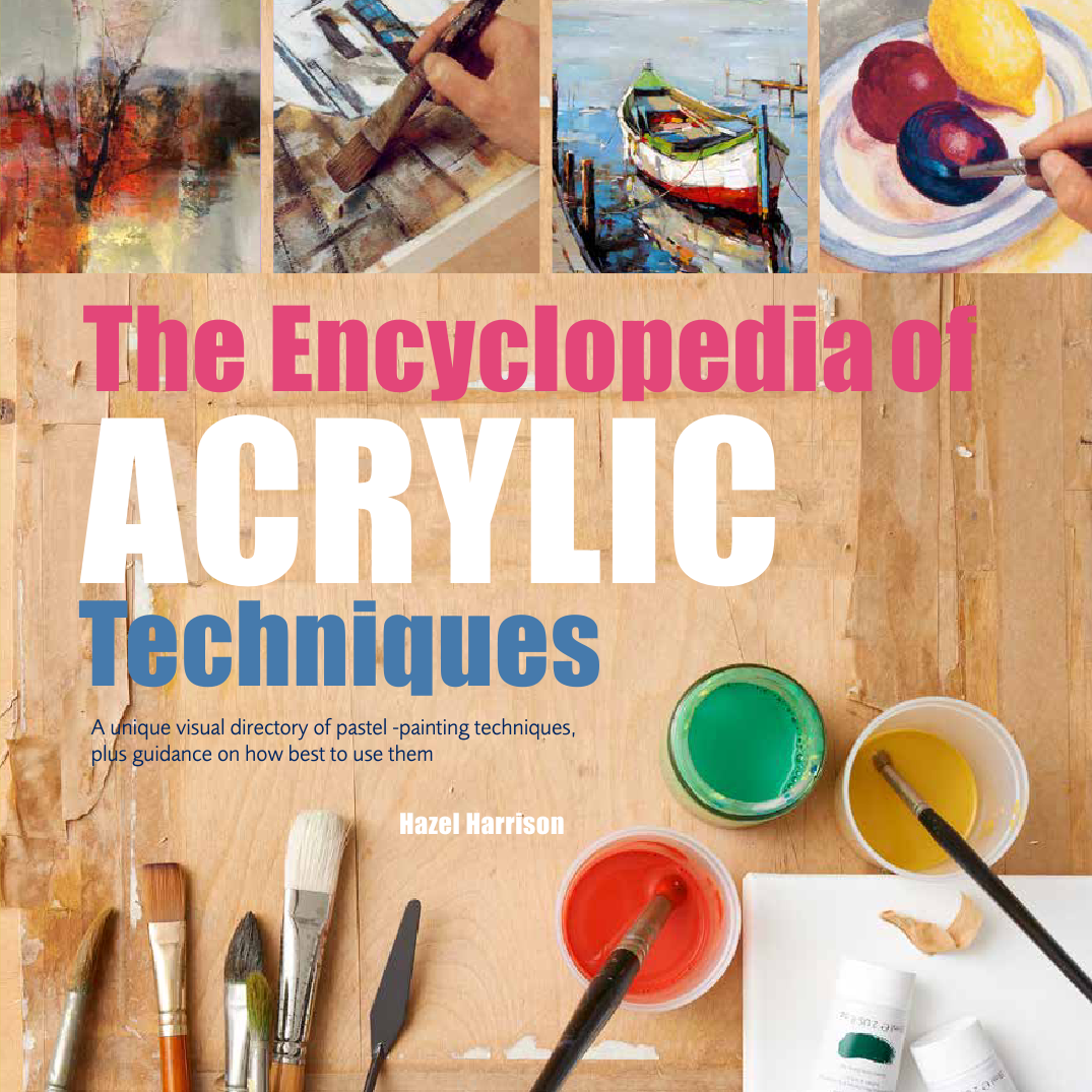 The Encyclopedia of Acrylic Techniques - by Hazel Harrison