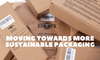 Moving towards more sustainable packaging