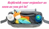 Organisation tip: replenish your buggy organiser as soon as you get in