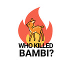 Who Killed Bambi?