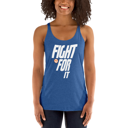 Fight For It, With This Women's Racerback Tank!
