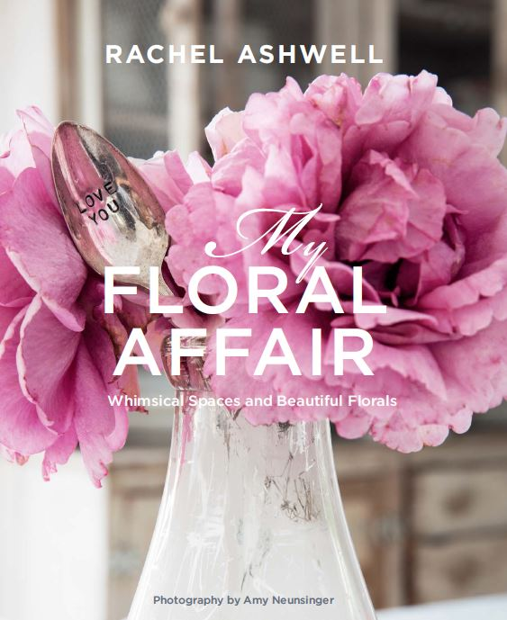 Autographed - My Floral Affair: Whimsical Spaces and Beautiful Florals Book #rachelashwell #floralaffair