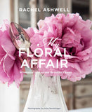 PRE-ORDER: Autographed - My Floral Affair: Whimsical Spaces and Beautiful Florals Book