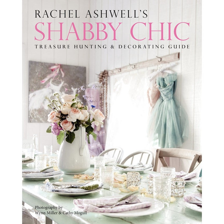 rachel ashwell shabby chic treasure hunting and decorating guide rachel ashwell shabby chic. Black Bedroom Furniture Sets. Home Design Ideas