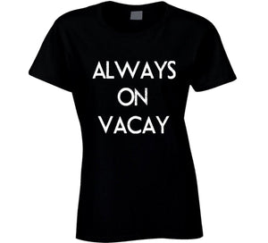 always on vacay vacation t shirt tee fashion clothing accessories clothes