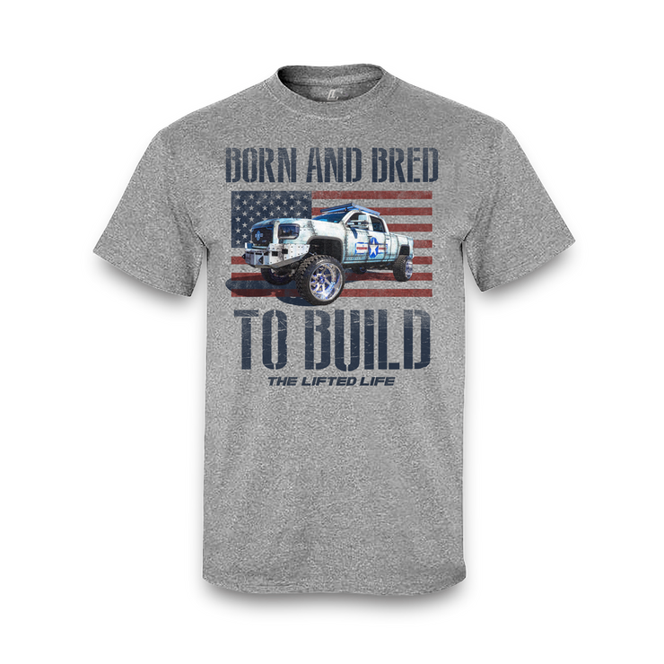 Born And Bred To Build Tee - Lifted Life