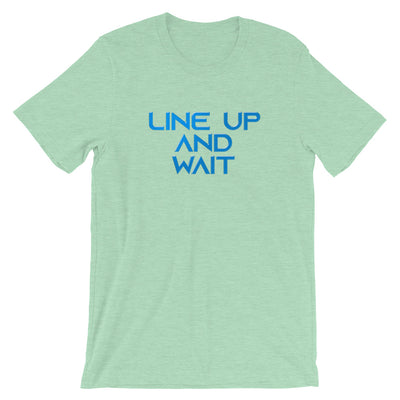 Line up and Wait T-Shirt