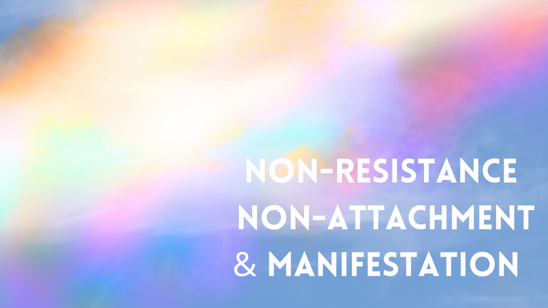 Non-resistance, Non-attachment & Manifestation