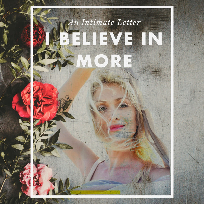 An Intimate Letter For You: I Believe In More.